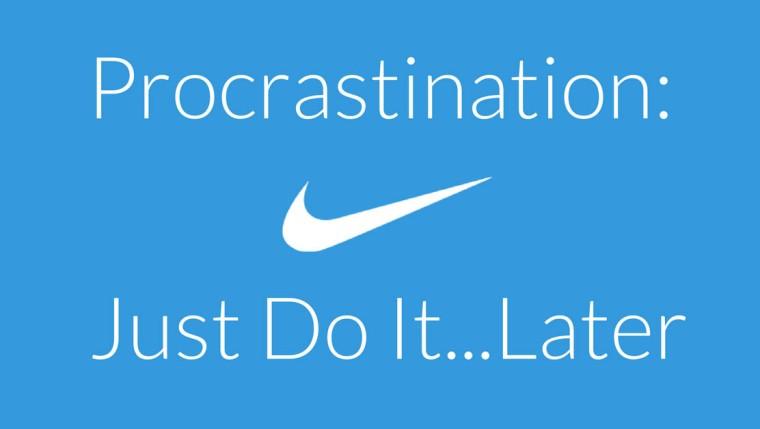 Procrastination-Just-Do-It...Later_